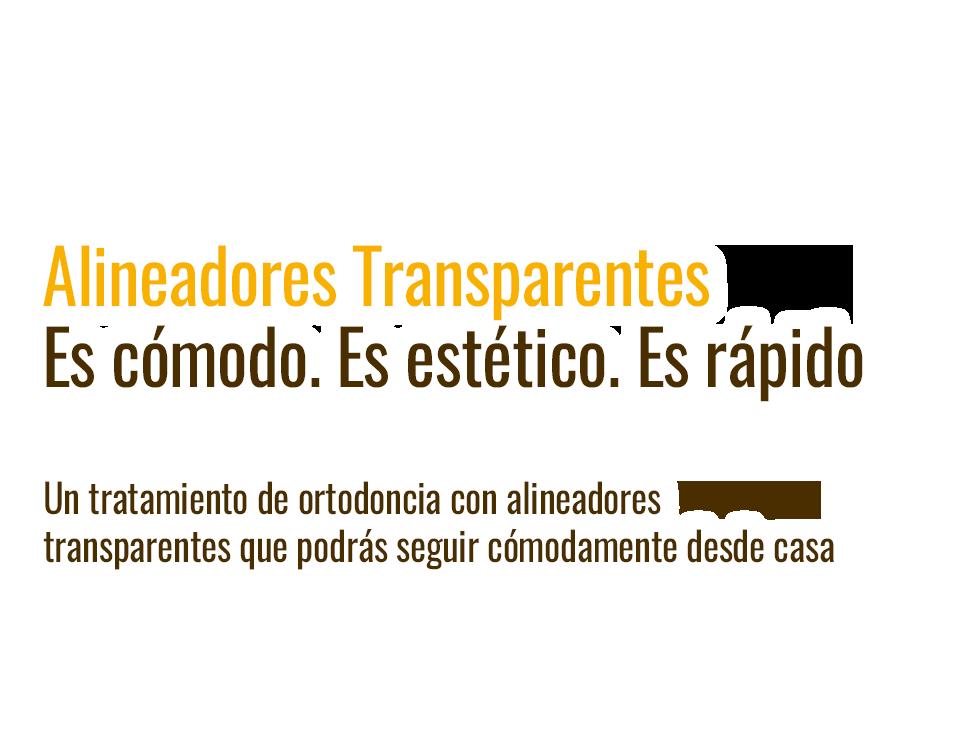 Alineadores Transparentes Es cómodo. Es estético. Es rápido - Un tratamiento de ortodoncia con alineadores transparentes que podrás seguir cómodamente desde casa