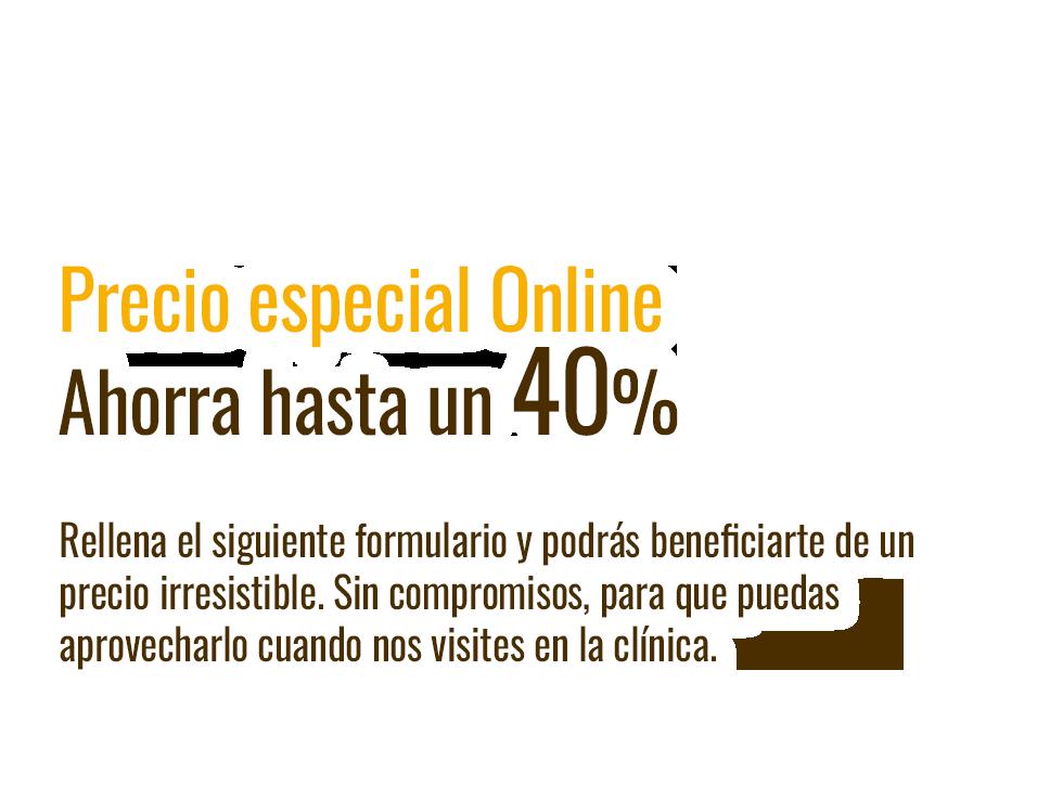 Precio especial Online. Ahorra hasta un 40%
